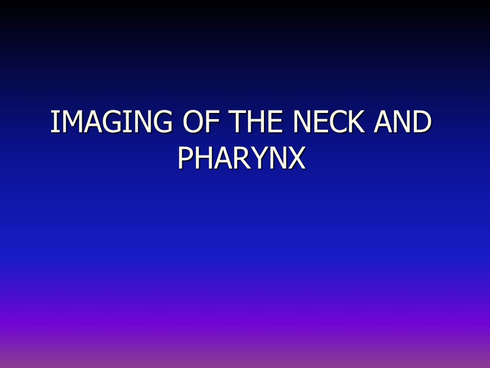 IMAGING OF THE NECK AND PHARYNX