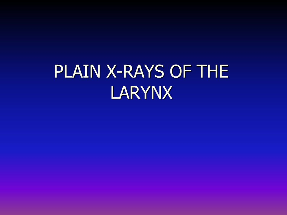 PLAIN X-RAYS OF THE LARYNX