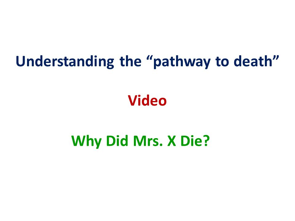 Short Exercise (10 minutes) 1.Turn to 1-2 people next to you 2.Discuss the video with the following in mind:  What was the direct cause of Mrs.