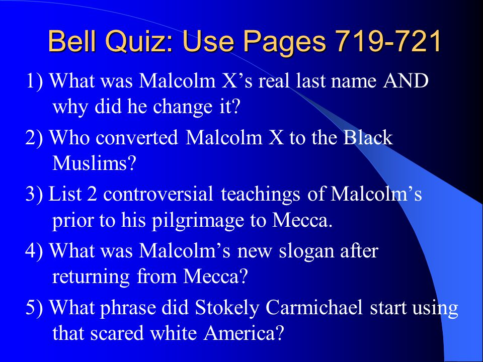 Bell Quiz Answers 1) Malcolm Little: changed it to X to drop his slave name.