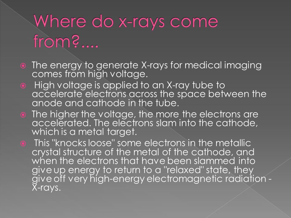  The energy to generate X-rays for medical imaging comes from high voltage.