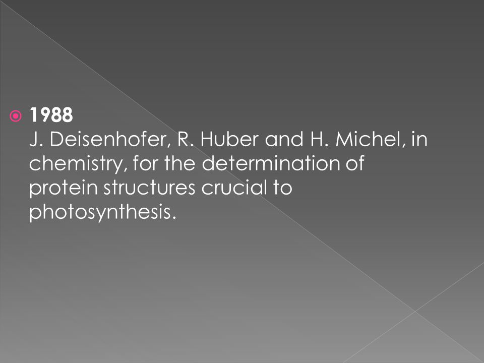  1988 J. Deisenhofer, R. Huber and H.