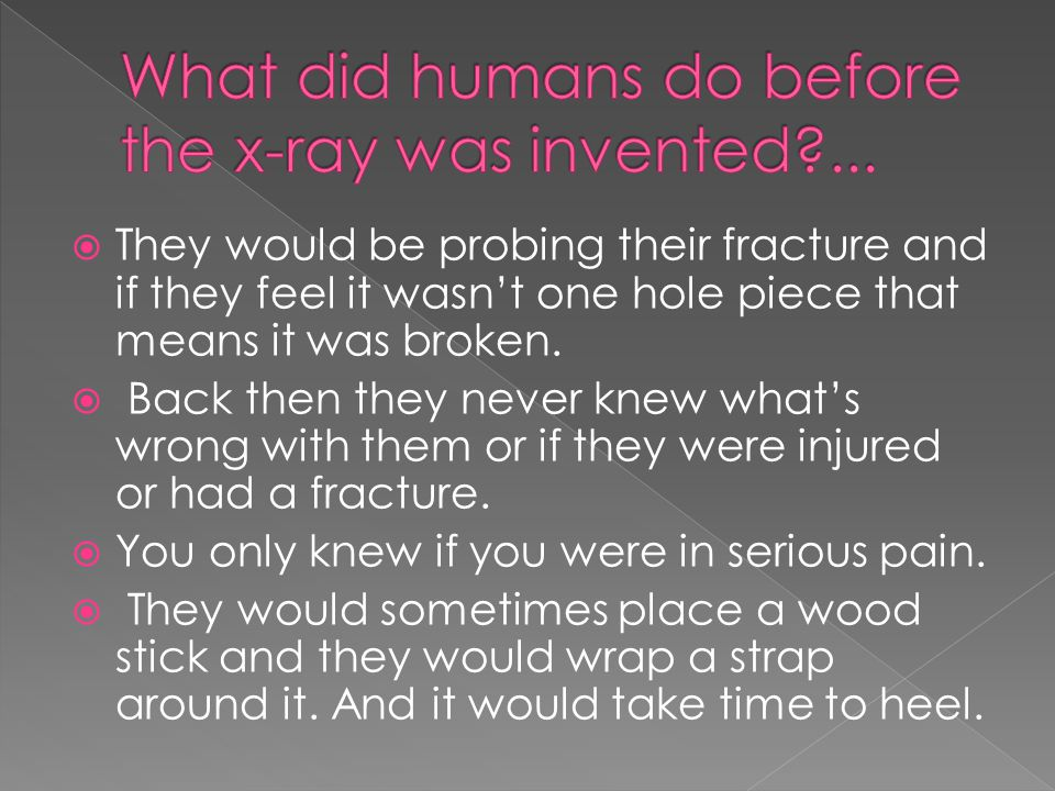  They would be probing their fracture and if they feel it wasn't one hole piece that means it was broken.