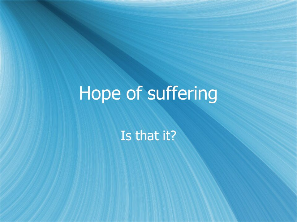 Hope of suffering Is that it