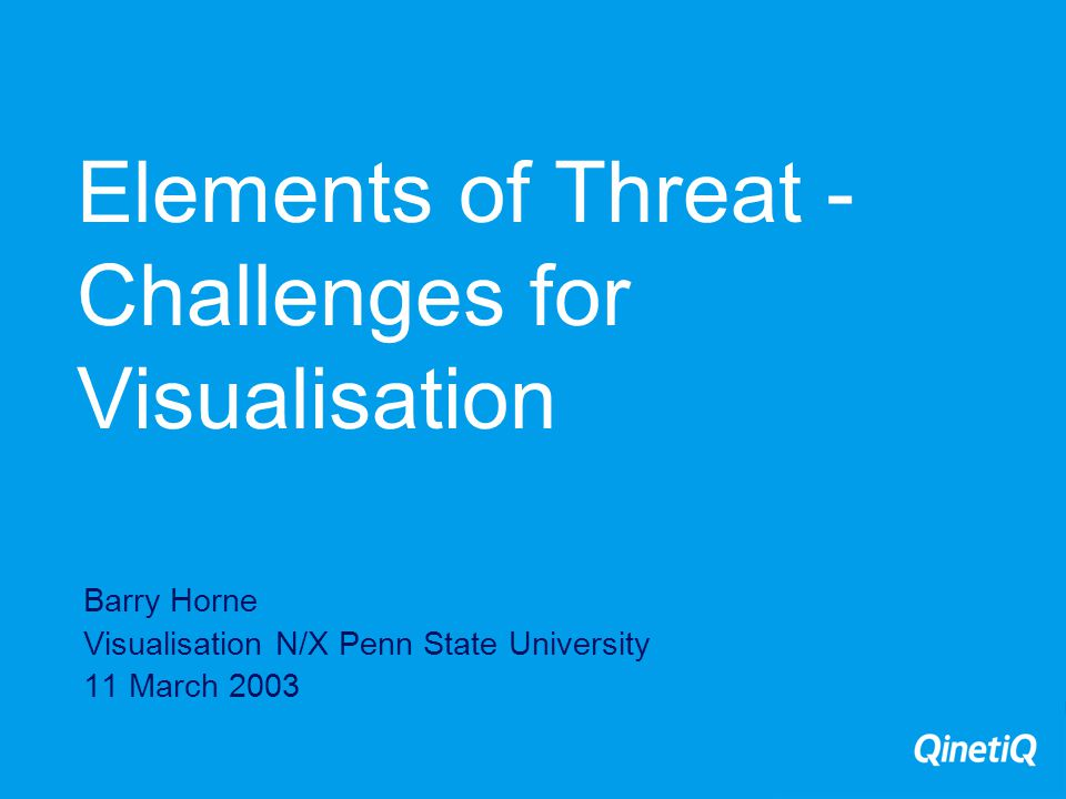 Elements of Threat - Challenges for Visualisation Barry Horne Visualisation N/X Penn State University 11 March 2003