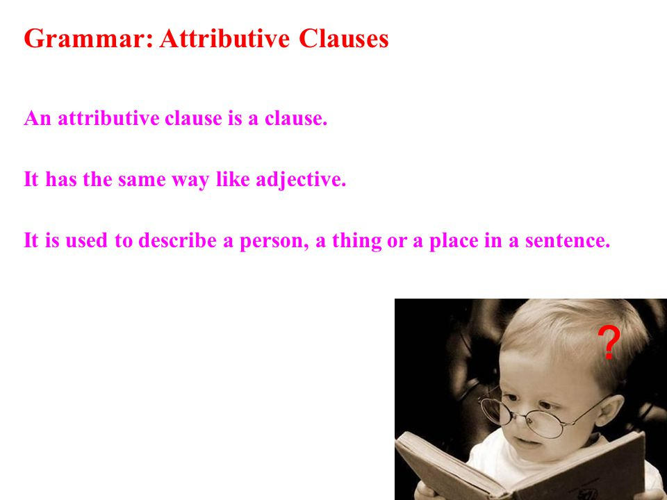 Grammar: Attributive Clauses An attributive clause is a clause.