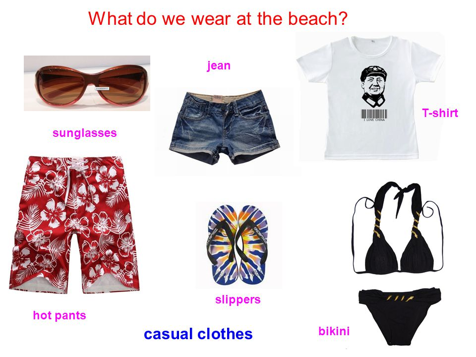 What do we wear at the beach sunglasses hot pants slippers bikini jean T-shirt casual clothes
