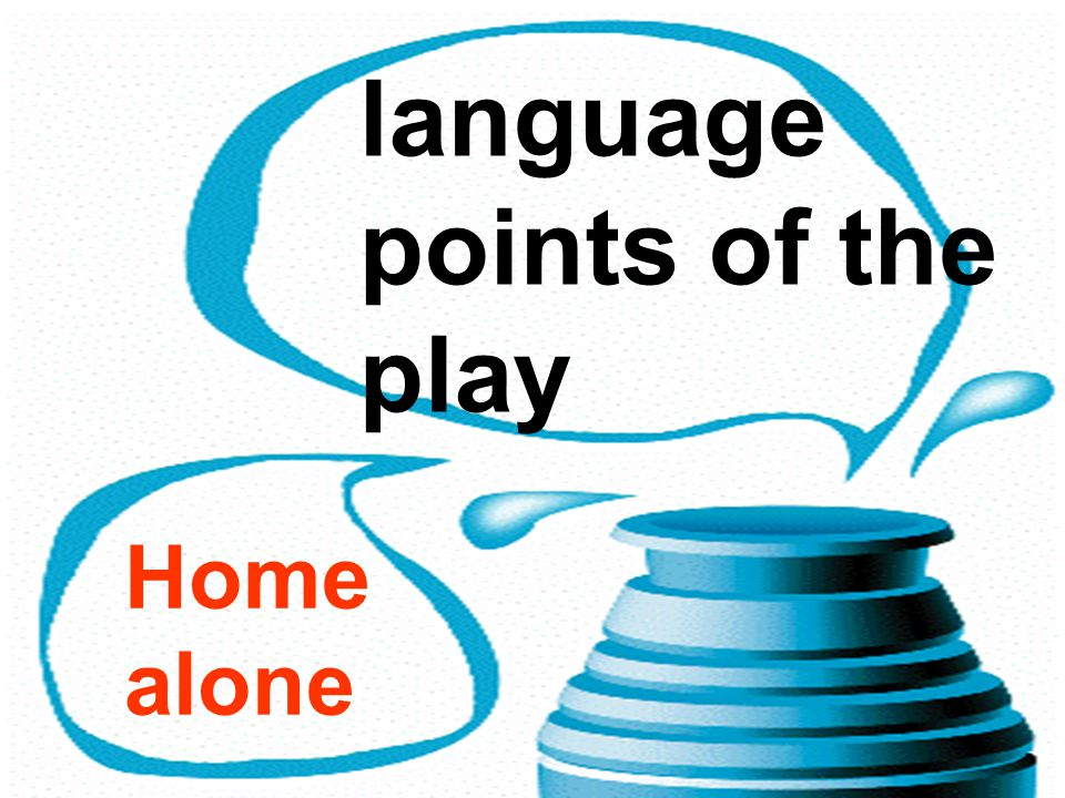 language points of the play Home alone