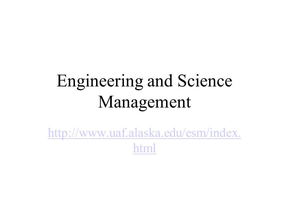 Engineering and Science Management http://www.uaf.alaska.edu/esm/index. html