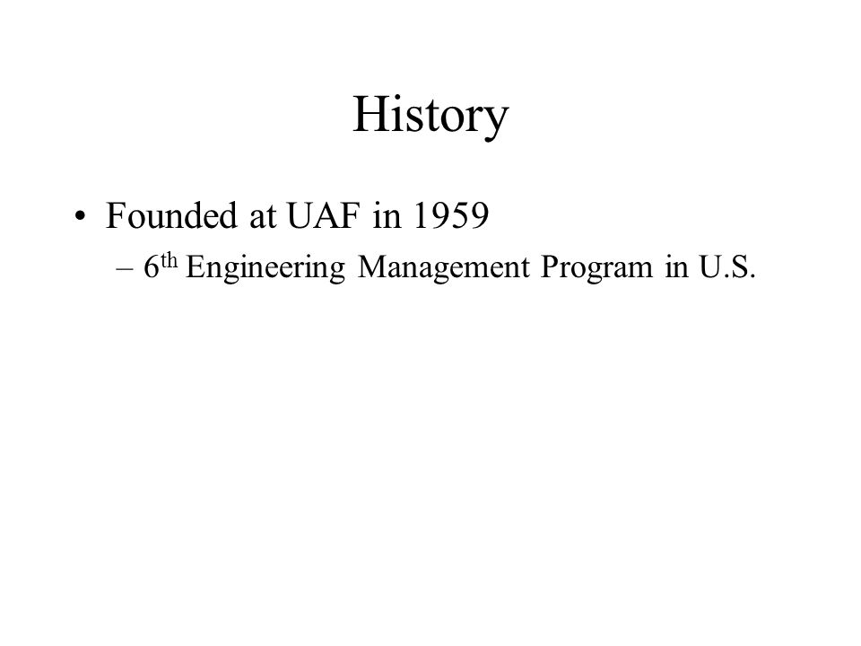 History Founded at UAF in 1959 –6 th Engineering Management Program in U.S.