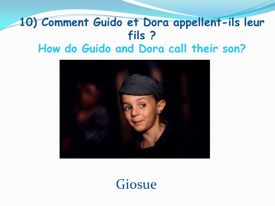 10) Comment Guido et Dora appellent-ils leur fils How do Guido and Dora call their son Giosue