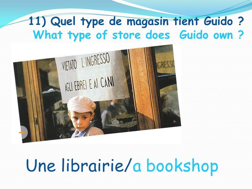 11) Quel type de magasin tient Guido What type of store does Guido own Une librairie/a bookshop