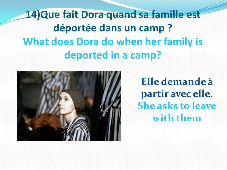 14)Que fait Dora quand sa famille est déportée dans un camp .
