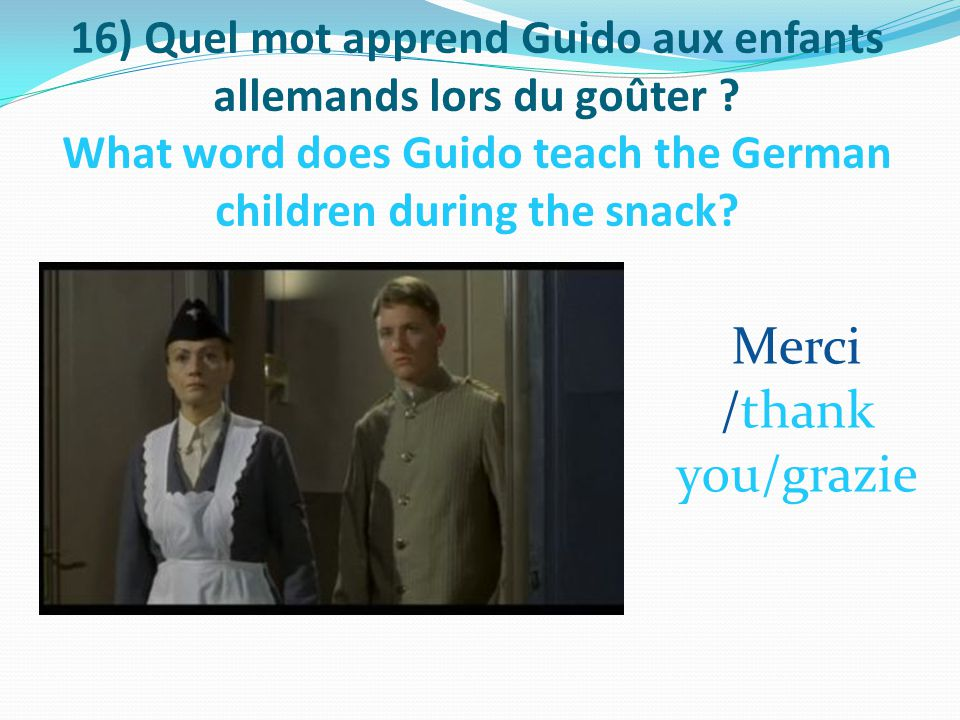 16) Quel mot apprend Guido aux enfants allemands lors du goûter .