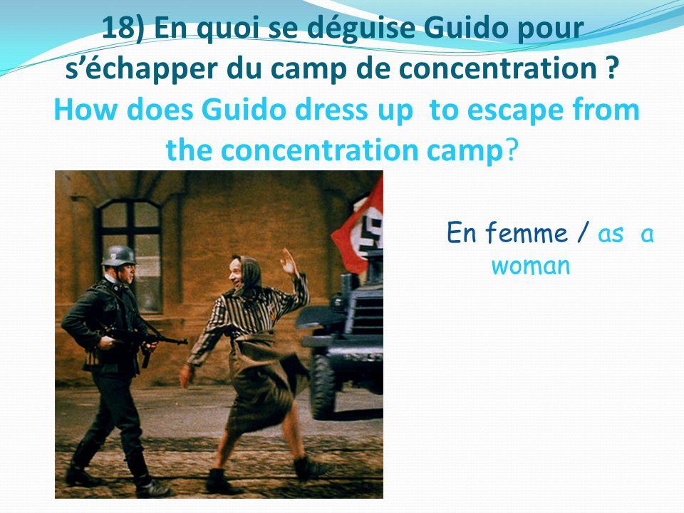 18) En quoi se déguise Guido pour s'échapper du camp de concentration .