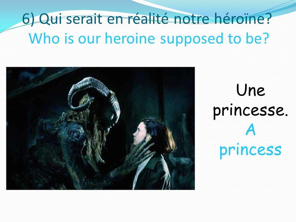 6) Qui serait en réalité notre héroïne. Who is our heroine supposed to be.