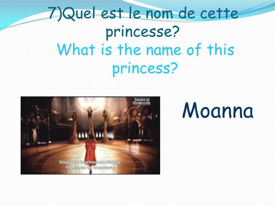 7)Quel est le nom de cette princesse What is the name of this princess Moanna