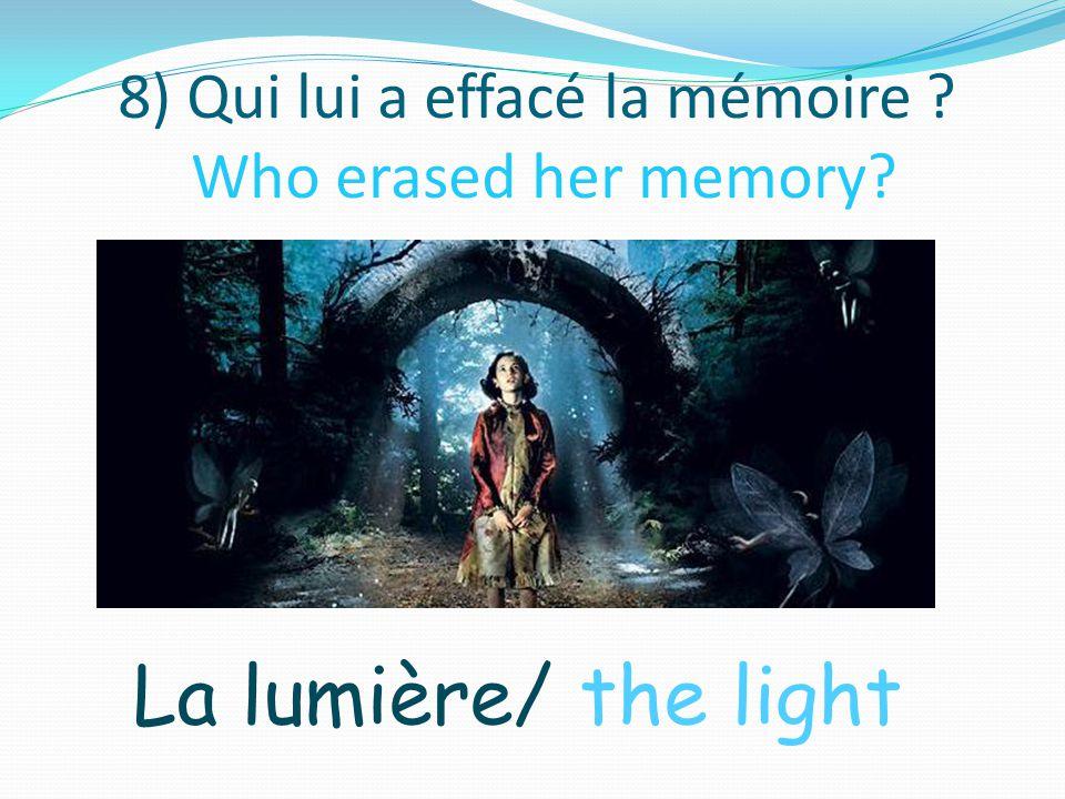 8) Qui lui a effacé la mémoire Who erased her memory La lumière/ the light