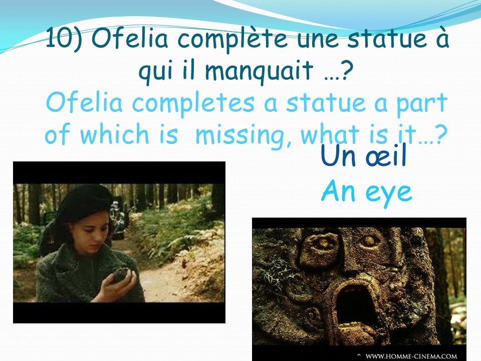 10) Ofelia complète une statue à qui il manquait ….