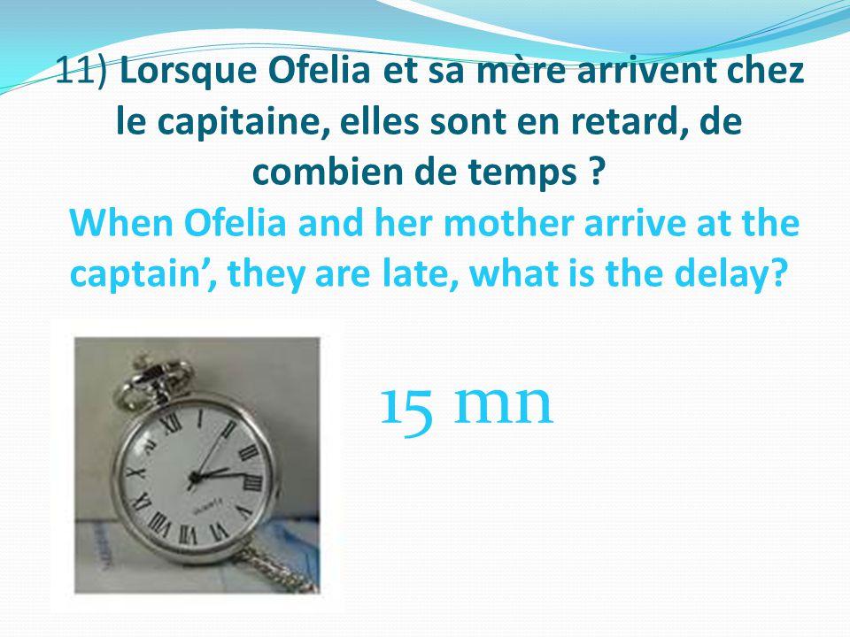 11) Lorsque Ofelia et sa mère arrivent chez le capitaine, elles sont en retard, de combien de temps .
