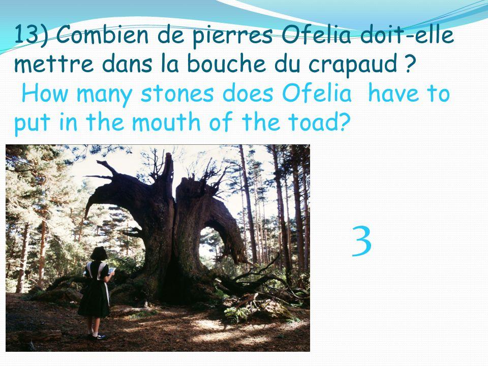 13) Combien de pierres Ofelia doit-elle mettre dans la bouche du crapaud .