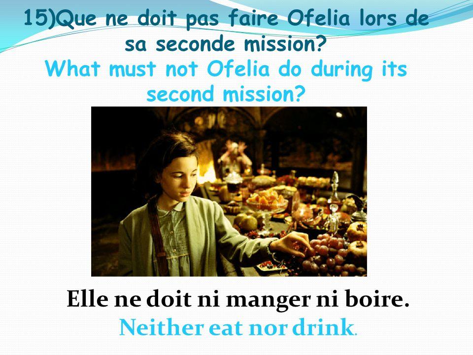 15)Que ne doit pas faire Ofelia lors de sa seconde mission.