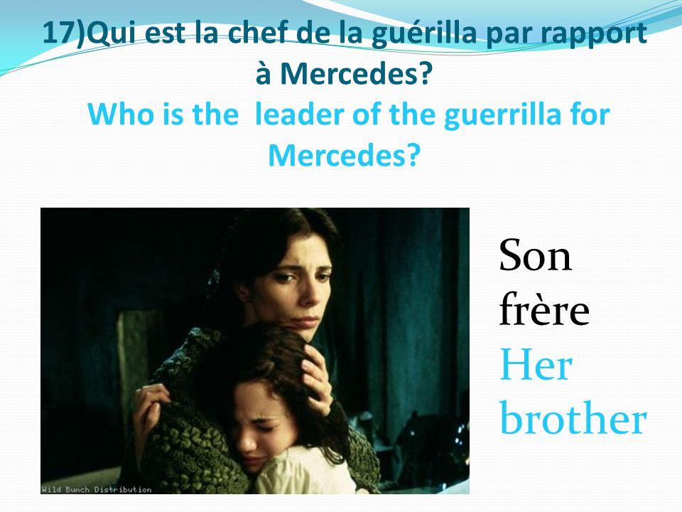17)Qui est la chef de la guérilla par rapport à Mercedes.