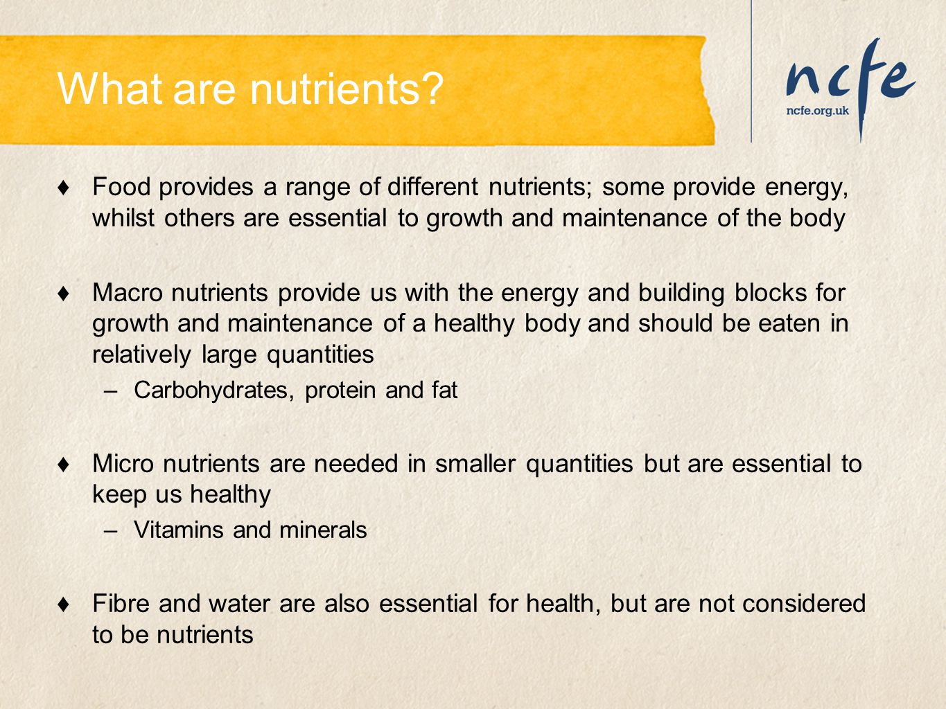 What are nutrients? ♦Food provides a range of different nutrients; some provide energy, whilst others are essential to growth and maintenance of the b