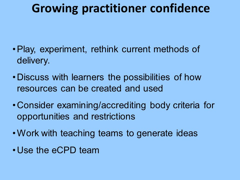 Growing practitioner confidence Play, experiment, rethink current methods of delivery.