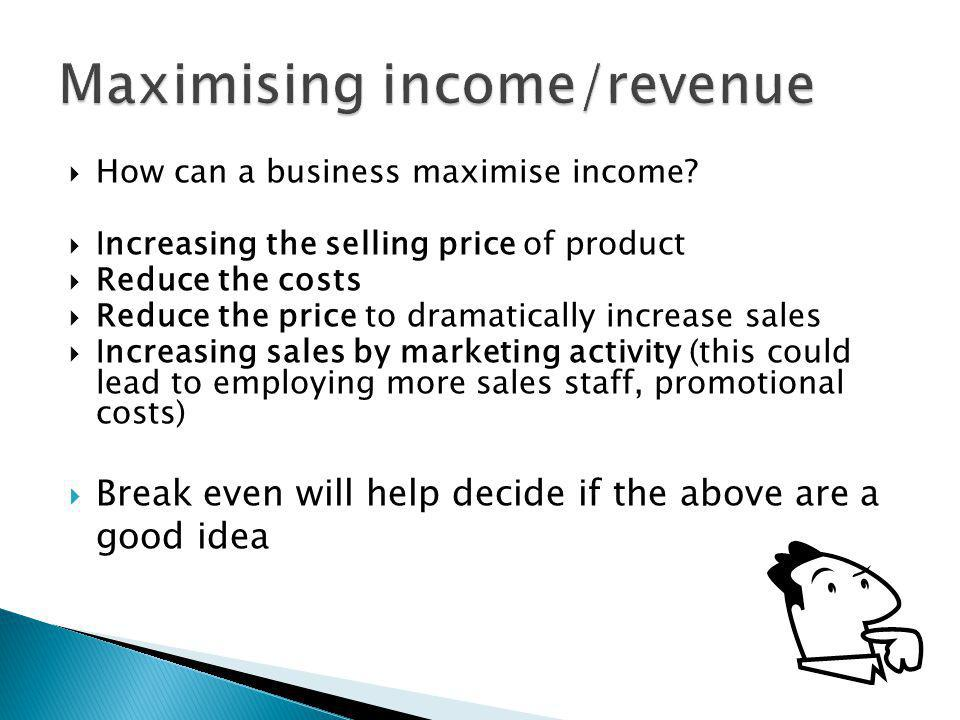  How can a business maximise income.