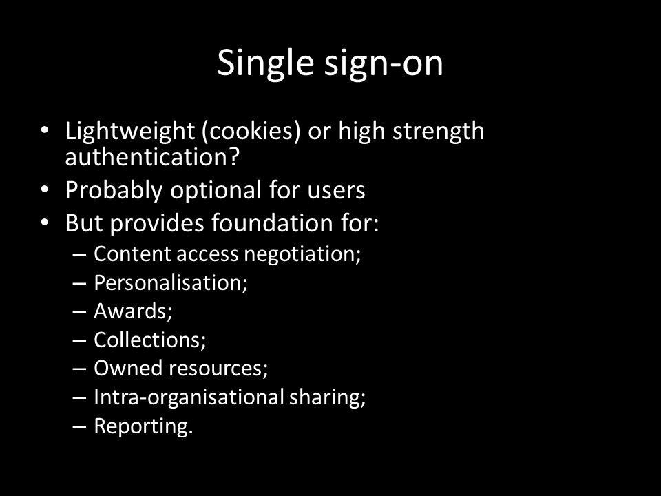 Single sign-on Lightweight (cookies) or high strength authentication.