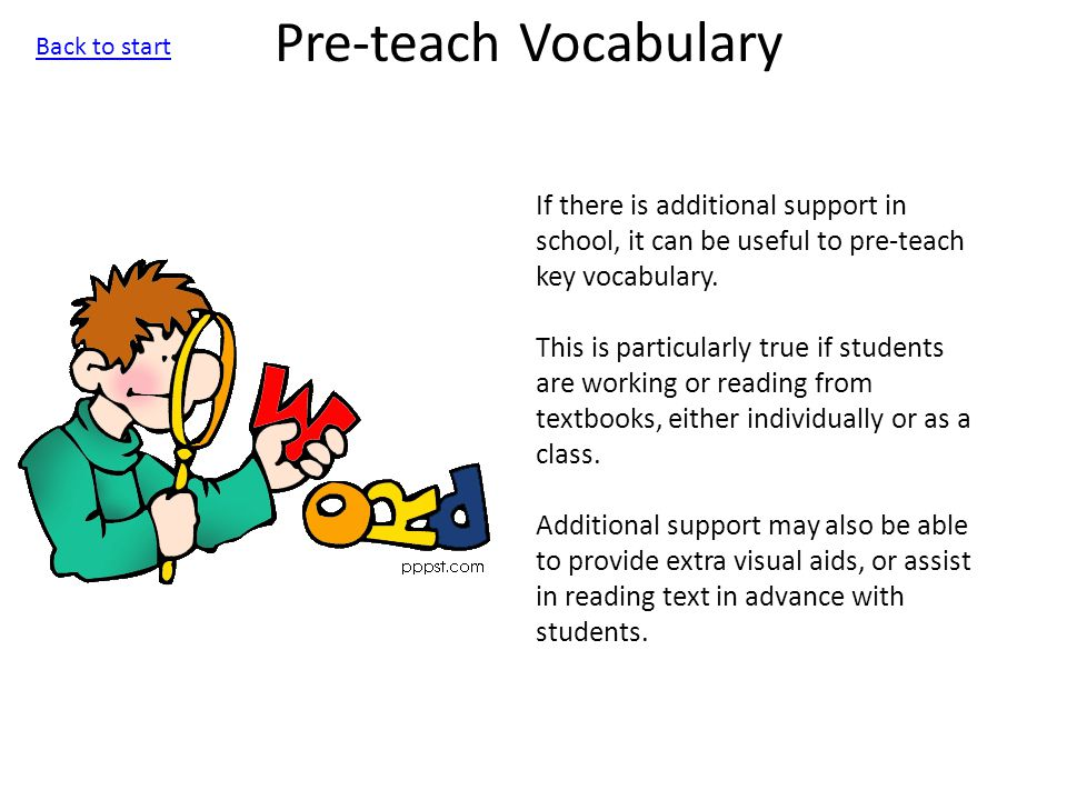 Pre-teach Vocabulary If there is additional support in school, it can be useful to pre-teach key vocabulary.