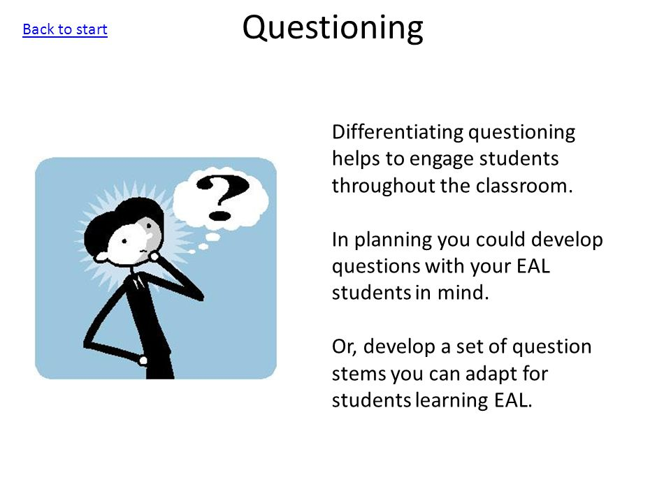 Questioning Differentiating questioning helps to engage students throughout the classroom.
