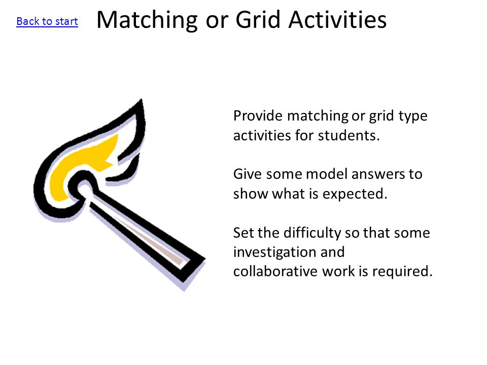 Matching or Grid Activities Provide matching or grid type activities for students.
