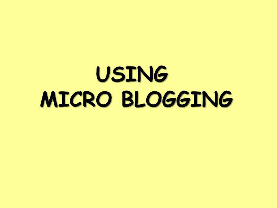 USING MICRO BLOGGING