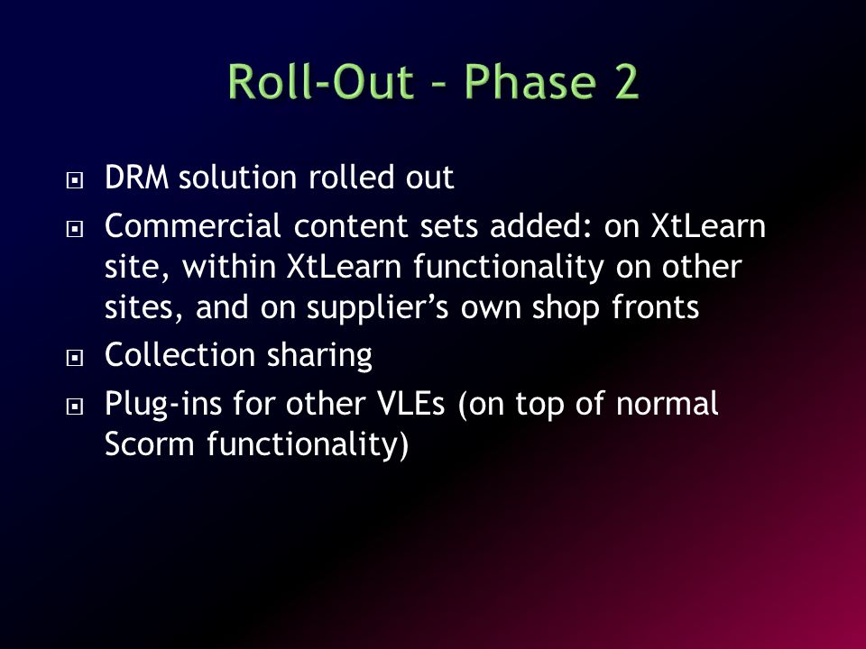  DRM solution rolled out  Commercial content sets added: on XtLearn site, within XtLearn functionality on other sites, and on supplier's own shop fr