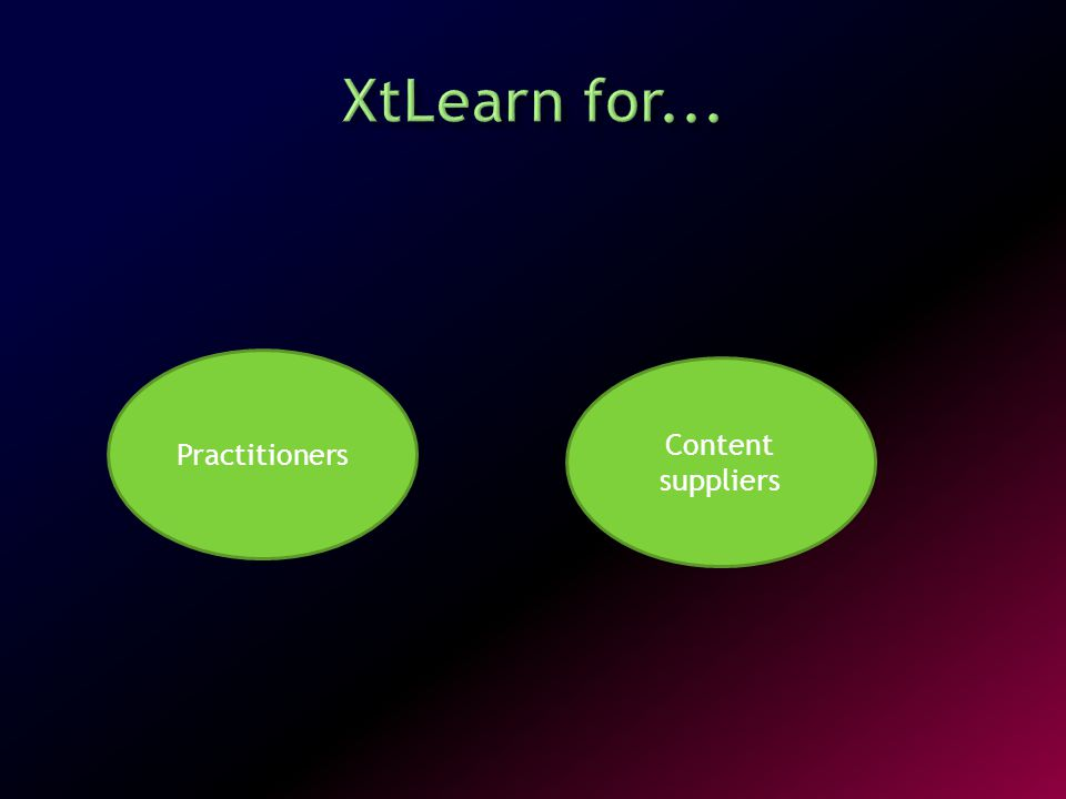  A content development exchange, bringing together:  Content developers/publishers  Media producers  Subject matter experts  Testers  Translators  Meet, collaborate, project manage and publish (via XtLearn or other means)  Collect revenue