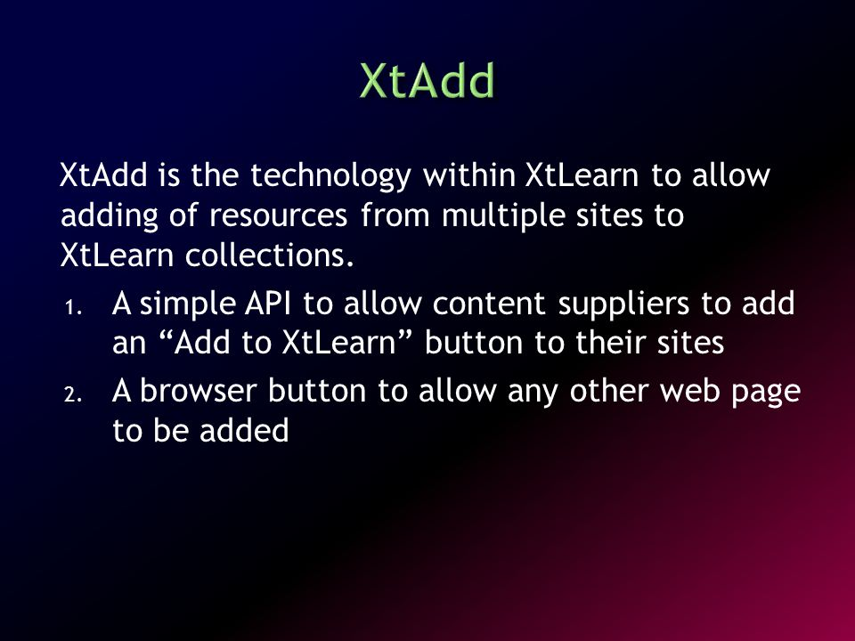 XtAdd is the technology within XtLearn to allow adding of resources from multiple sites to XtLearn collections. 1. A simple API to allow content suppl
