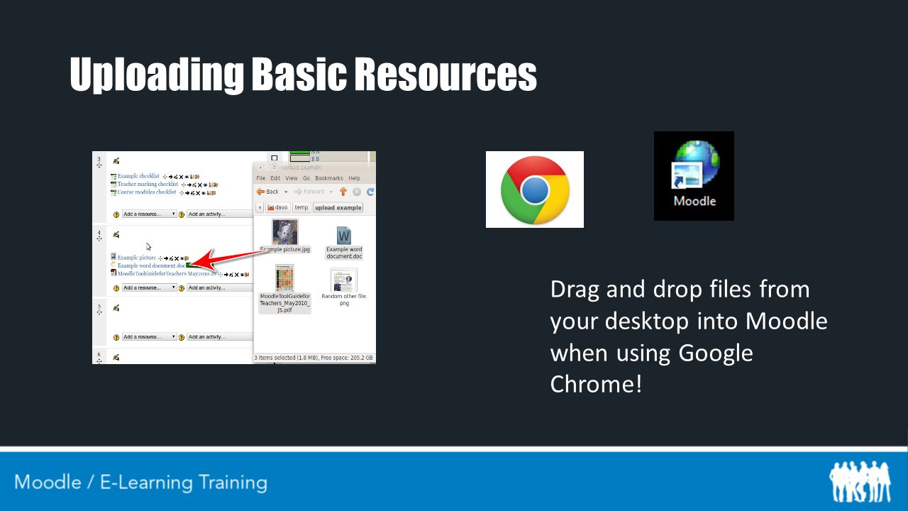Uploading Basic Resources Drag and drop files from your desktop into Moodle when using Google Chrome!