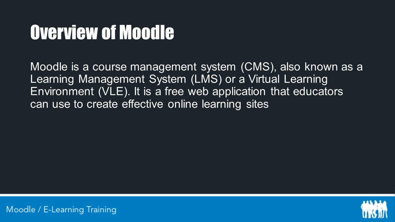 Overview of Moodle Moodle is a course management system (CMS), also known as a Learning Management System (LMS) or a Virtual Learning Environment (VLE).