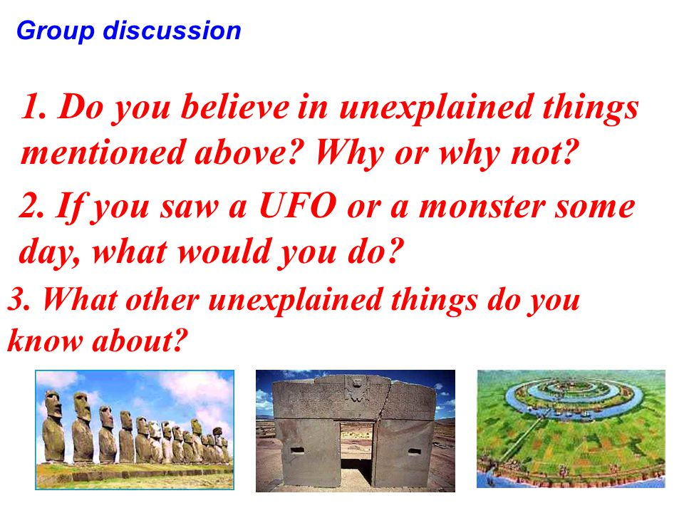 2. If you saw a UFO or a monster some day, what would you do.