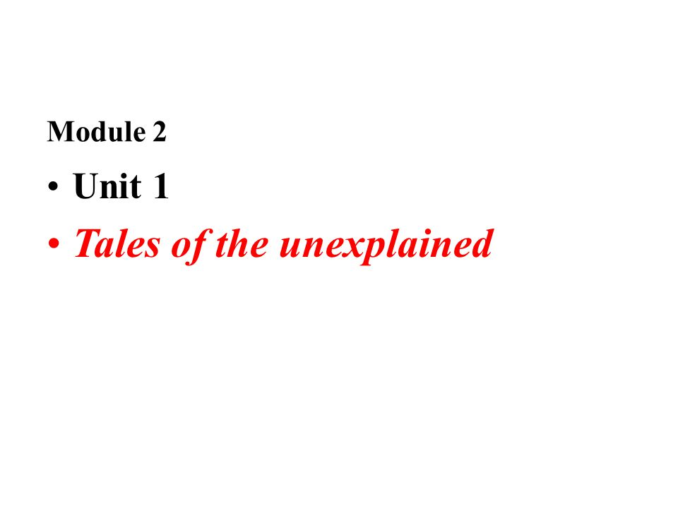 Module 2 Unit 1 Tales of the unexplained