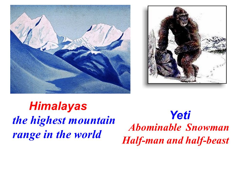 Himalayas the highest mountain range in the world Yeti Abominable Snowman Half-man and half-beast