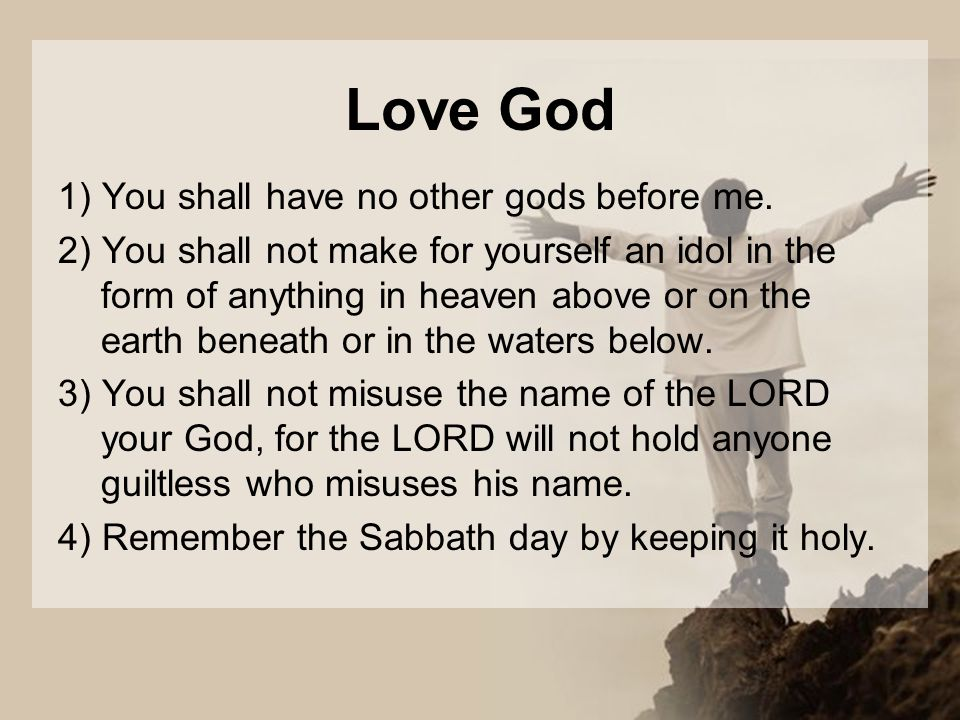 Love God 1) You shall have no other gods before me.