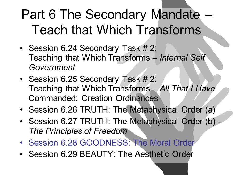 Session 6.24 Secondary Task # 2: Teaching that Which Transforms – Internal Self Government Session 6.25 Secondary Task # 2: Teaching that Which Transf