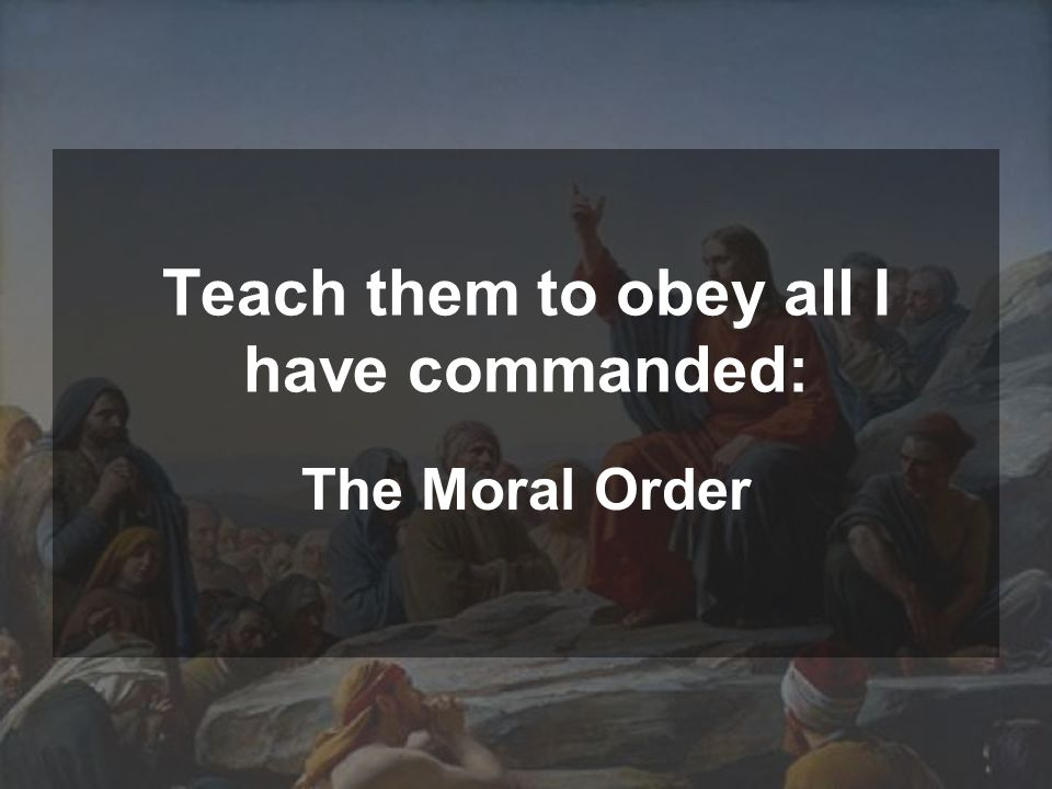 Teach them to obey all I have commanded: The Moral Order
