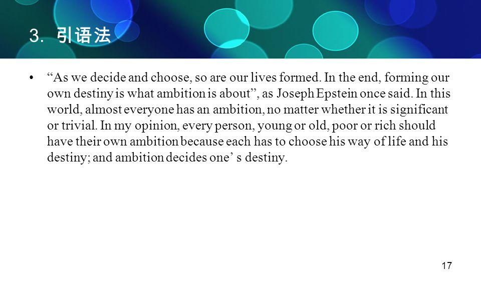 """17 3. 引语法 """"As we decide and choose, so are our lives formed. In the end, forming our own destiny is what ambition is about"""", as Joseph Epstein once sa"""