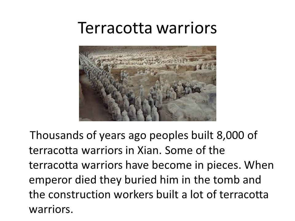 Terracotta warriors Thousands of years ago peoples built 8,000 of terracotta warriors in Xian.