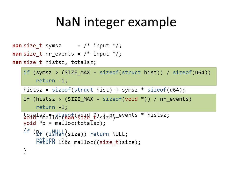 NaN integer example size_t symsz = /* input */; size_t nr_events = /* input */; size_t histsz, totalsz; nan if (symsz > (SIZE_MAX - sizeof(struct hist