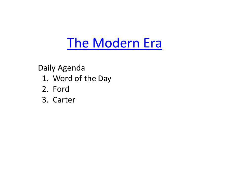 The Modern Era Daily Agenda 1. Word of the Day 2. Ford 3. Carter